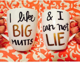 I Like Big Mutts And I Can Not Lie hand oainted coffee mug rescue dogs, dog lover, pet owner, gift