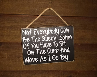 SEE SHOP ANNOUNCEMENT Queen Sign, Queen Decor, Princess Decor, Not everybody can be the queen sign