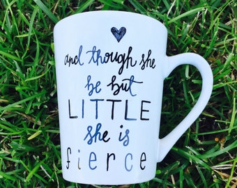 And Though She Be But Little She is Fierce | Shakespeare | A Midsummer's Night Dream | Hand Painted Mug | Gift for Friend | Gift for Wife