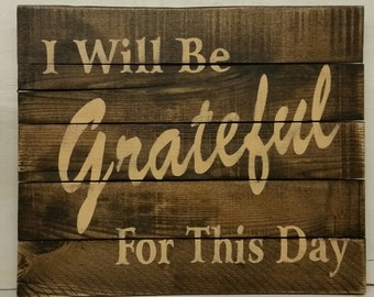 I will be Grateful for this day - Distressed Wooden Sign 15 x 18