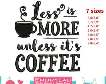 Machine Embroidery Mini Design Lettering Less Is More Unless It's Coffee (16115)