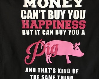 Money Cant Buy Happiness But it Can Buy You  A Pig