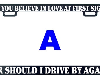 Do you believe in love at first sight or should I drive by again funny license plate frame
