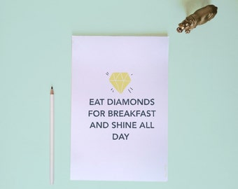 Mini print -  eat diamonds for breakfast and shine all day