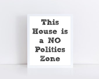 This House is a NO Politics Zone, Thanksgiving Printable, Donald Trump, Hillary Clinton, Political Printable, Political Download 8x10