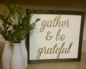 Gather & Be Grateful Handcrafted Wooden Sign