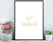 Get Naked Print , Bathroom Art Print , Printable Art,  Bathroom Wall Art, Home Decor, Gold Wall art,  Instant Download, Wall Decor
