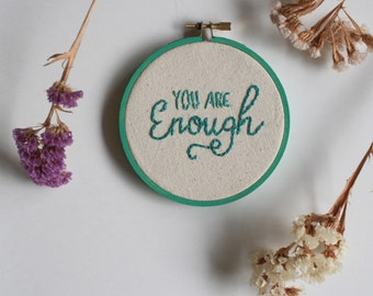 You are Enough // Motivation // Inspiration // Embroidery // 4 inch Hoop // Hand Stitched // Gifts Under 15