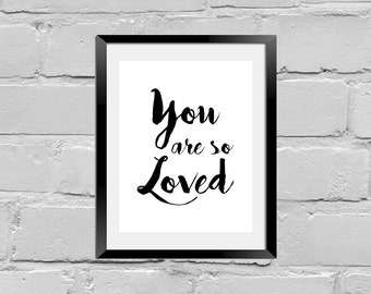 You are so loved black and white prints, you are so loved, love prints, black and white art, modern print