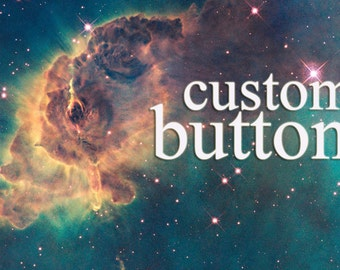 PINBACK BUTTONS! Custom made, small-order buttons!