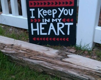 I keep you in my heart painted wood sign
