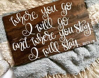 Ruth 1:16 Where you go I will go, and where you stay I will stay Home Decor Sign