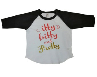 Itty Bitty and Pretty - Girls Shirt - Baby Girls Shirt - Kids Shirt - Pretty - Princess - For Girls - For Baby Girls