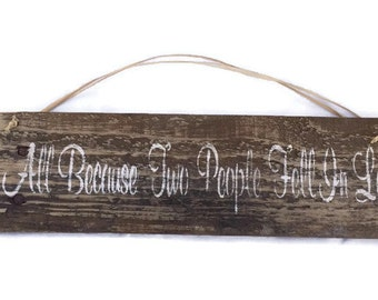 All Because Two People Fell In Love - Rustic Wedding Decor - Western Wedding Gift - Wooden Love Sign - Anniversary Gift - Country Wedding