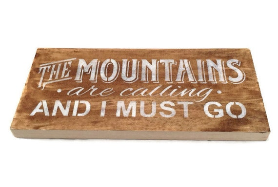 The mountains are calling and i must go wood mountain sign for The mountains are calling and i must go metal sign