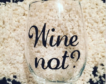 Wine not? - Wine Glass