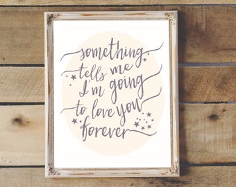 Something Tells Me I'm Going To Love You Forever Printable Wall Art