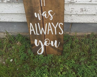 It was always you Rustic Wood Sign, Hand Painted Wood Sign, Rustic Home Decor Sign, Custom Home Decor, Wedding Sign