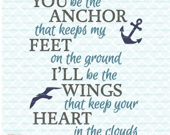 You Be The Anchor That Keep My Feet On The Ground I'll Be The Wings To Keep Your Heart In The Clouds svg dxf eps jpg files
