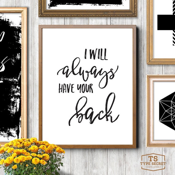 Always Have Your Back Quotes: Digital Prints I Will Always Have Your Back