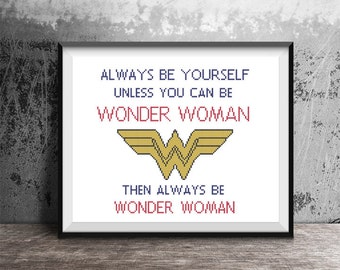 Wonder Woman Emblem Quote Always be yourself unless you can be Wonder Woman Counted Cross Stitch Pattern - PDF Digital Download