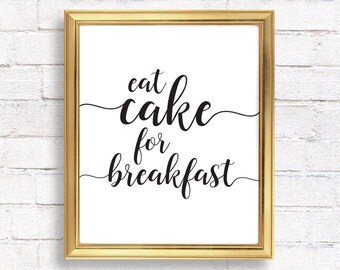 Printable quotes / Eat cake for breakfast  / Kitchen print / Quote prints / Inspirational quote / printable wall art / typography print