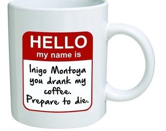 Funny Custom Designed 11oz Ceramic Mug - Hello my name is Inigo Montoya Prepare to die!