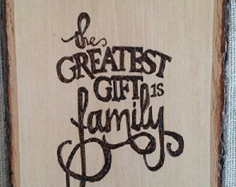 Greatest Gift is Family Wood Burning Pyrography