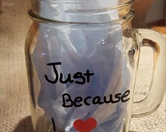 Just Because I love you glass mug