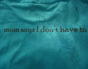 Men's 'Mom says I can/mom says I dont have to' tee shirt