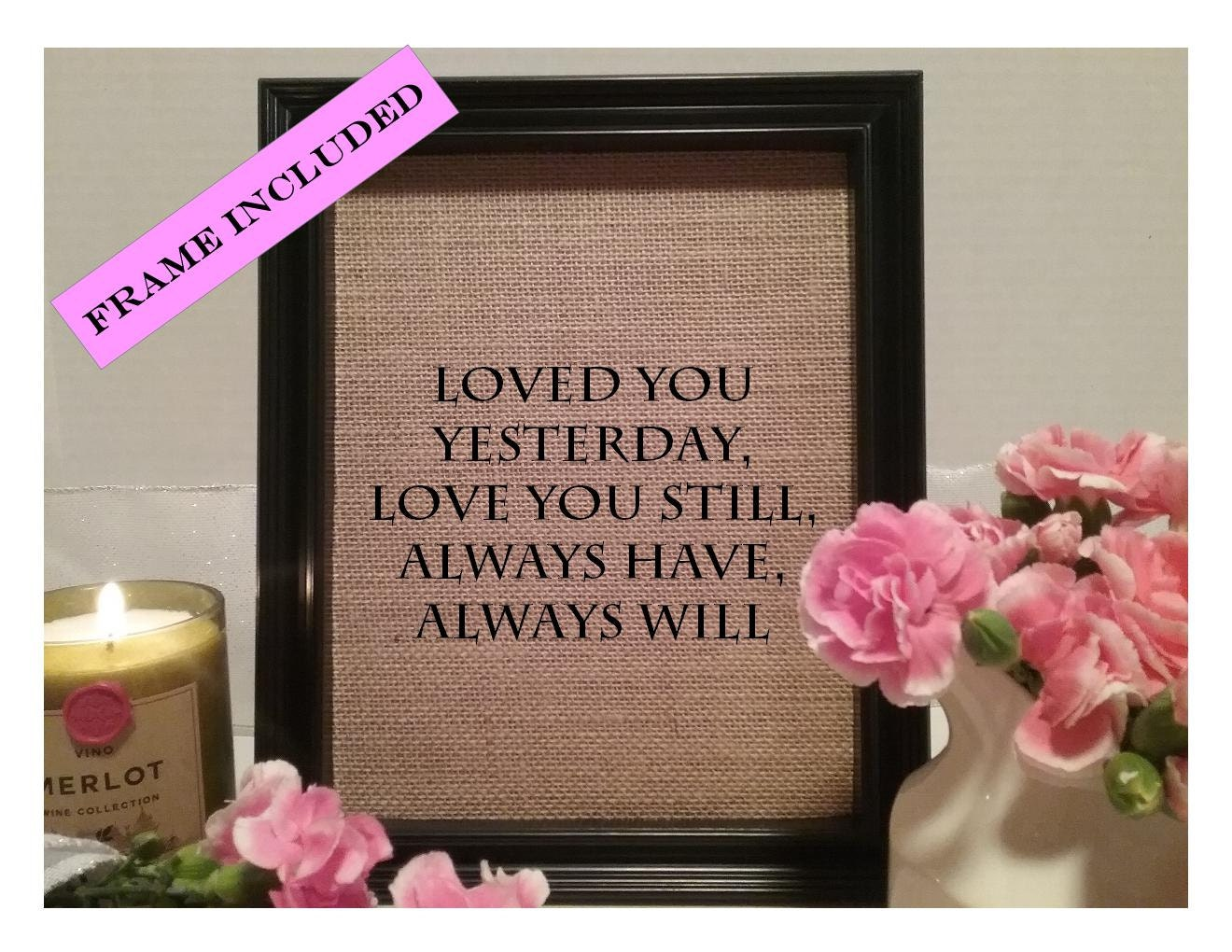 Loved You Yesterday Love You Still Quote: FRAMED Loved You Yesterday Love You Still Always Have