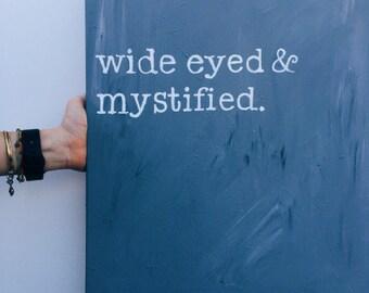 Wide Eyed + Mystified
