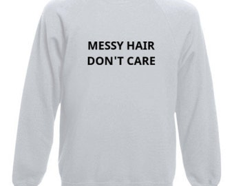 Messy Hair Don't Care | Funny Slogan Sweater | Slogan Jumper | Unisex Clothes | Sweatshirt