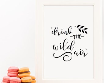 Drink the Wild Air Home Decor Printable Wall Art INSTANT DOWNLOAD DIY - Great Gift