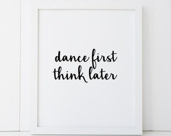 Dance First Think Later Dancer Dancing Home Decor Printable Wall Art INSTANT DOWNLOAD DIY - Great Gift