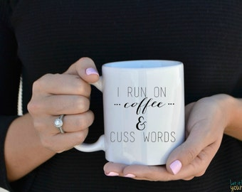 I Run On Coffee And Cuss Words, Funny Mug, Gift For Friend, Gift For Coffee Lover, Cuss Words Mug