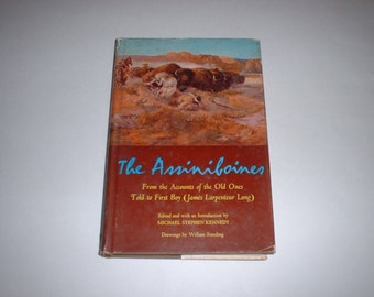 The Assiniboines by Michael Kennedy 1961 HC/DJ Native American Indian Sioux