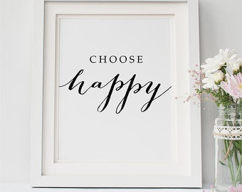 """PRINTABLE Art """"Choose HAPPY"""" Print Inspirational Quote Wall Art Poster, Motivational Quote, Joyful Home Dorm decor Calligraphy download 8x10"""