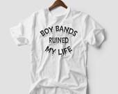 Boy bands ruined my life Tshirt UNISEX funny slogan one direction 5sos girls