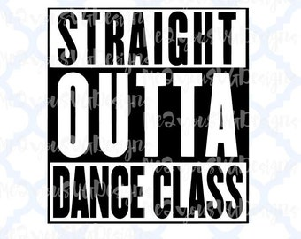 Straight Outta Dance Class SVG,EPS,PNG,Studio