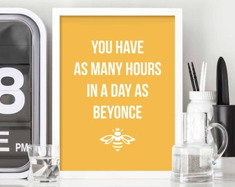 You have as many hours in a day as Beyonce, wall art,  quote, wall decor, home decor, typography, inspirational print