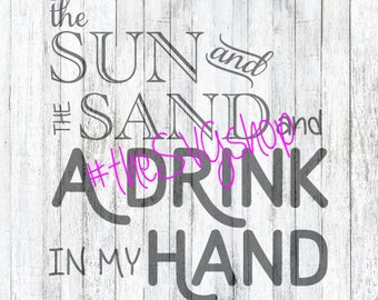 SVG, DXF, PNG Files, The Sun and the Sand and a Drink in my hand,  Beach Koozie Design, Beach Design, Summertime diy