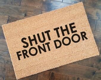 Shut The Front Door Doormat/ Welcome Mat