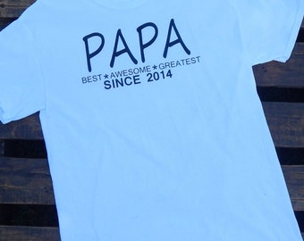 Papa [Grandpa] - Best, Awesome, Greatest - Since [Year]