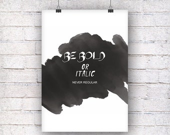 BE BOLD or ITALIC never regular gift family art print, fine art print