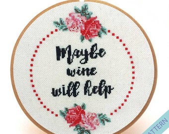 Funny Wine Cross Stitch-Gift for Wine Lovers-Wine Embroidery-Maybe Wine Will Help-Cross Stitch Pattern-Quote Cross Stitch-PDF Pattern