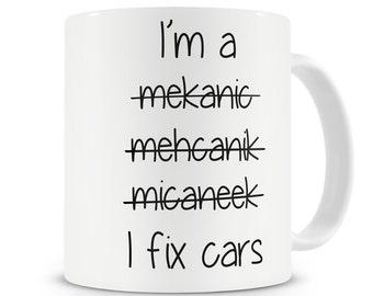 I'm A Mechanic I Fix Cars Bad Spelling Mug Awesome Mechanic Gift Keep Calm I Fix Cars Present