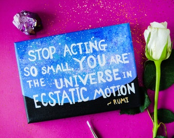 SALE - Stop Acting So Small - Rumi Quotes - Acrylic - Small Painting - Quotes on Canvas - Canvas Quotes - Wall Quotes