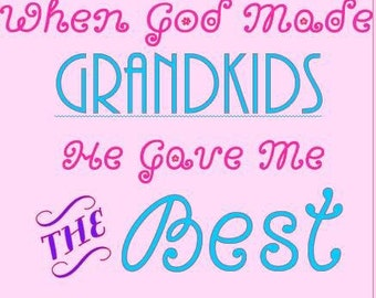 When God Made Grandkids He Gave Me The Best