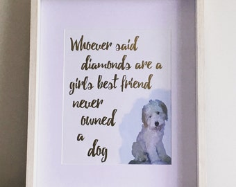 "Framed and Customised ""Whoever said Diamonds are a Girls best friend never owned a dog"" photo and inspirational quote foil print"